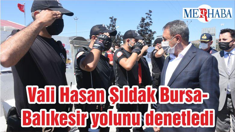 Vali Hasan Şıldak Bursa-Balıkesir yolunu denetledi