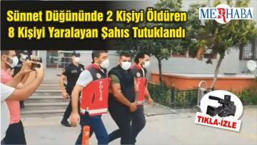 Sünnet Düğününde 2 Kişiyi Öldüren 8 Kişiyi Yaralayan Şahıs Tutuklandı