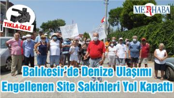 Balıkesir'de Denize Ulaşımı Engellenen Site Sakinleri Yol Kapattı