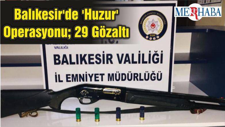 Balıkesir'de 'Huzur' Operasyonu; 29 Gözaltı
