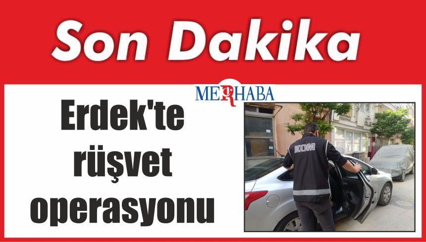 Erdek'te rüşvet operasyonu
