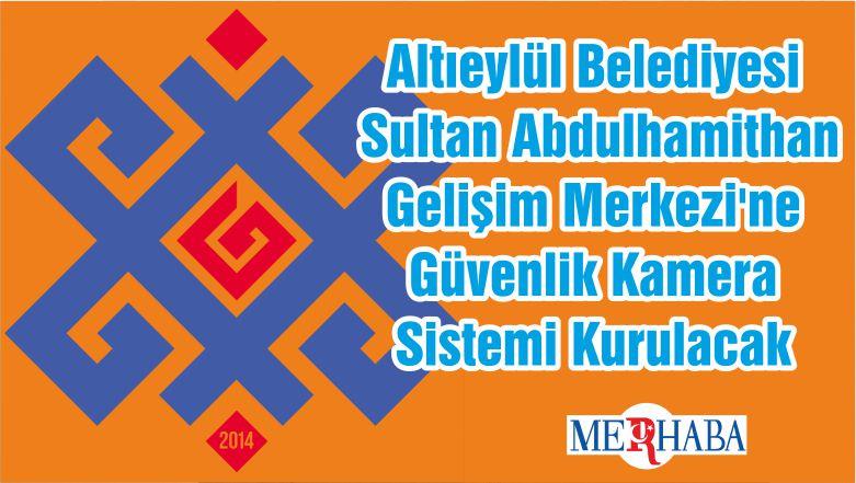 Altıeylül Belediyesi Sultan Abdulhamithan Gelişim Merkezi'ne Güvenlik Kamera Sistemi Kurulacak