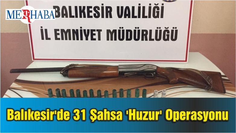 Balıkesir'de 31 Şahsa 'Huzur' Operasyonu