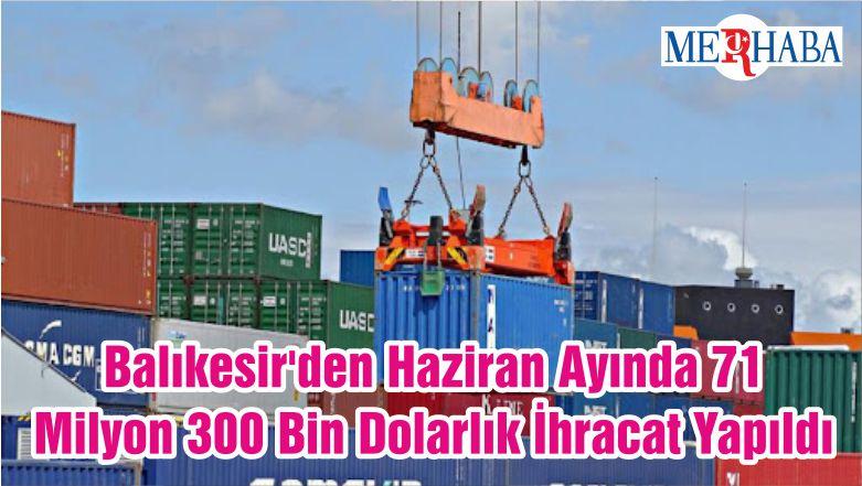 Balıkesir'den Haziran Ayında 71 Milyon 300 Bin Dolarlık İhracat Yapıldı