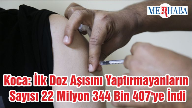 Sağlık Bakanı Koca: İlk Doz Aşısını Yaptırmayanların Sayısı 22 Milyon 344 Bin 407'ye İndi