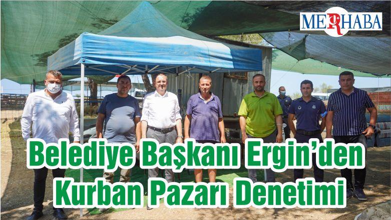 Belediye Başkanı Ergin'den Kurban Pazarı Denetimi