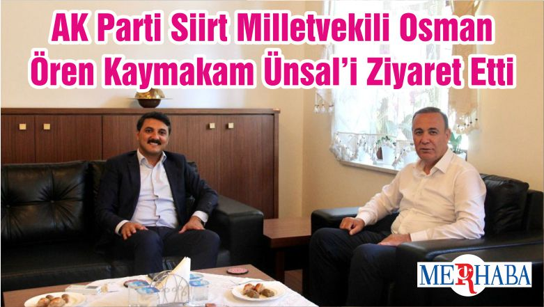 AK Parti Siirt Milletvekili Osman Ören Kaymakam Ünsal'i Ziyaret Etti