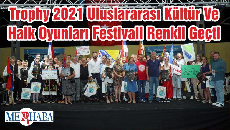 Trophy 2021 Uluslararası Kültür Ve Halk Oyunları Festivali Renkli Geçti