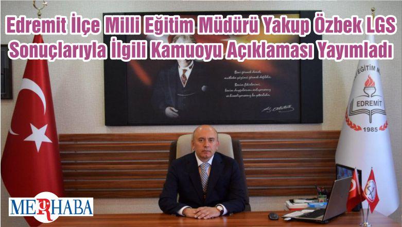 Edremit İlçe Milli Eğitim Müdürü Yakup Özbek LGS Sonuçlarıyla İlgili Kamuoyu Açıklaması Yayımladı