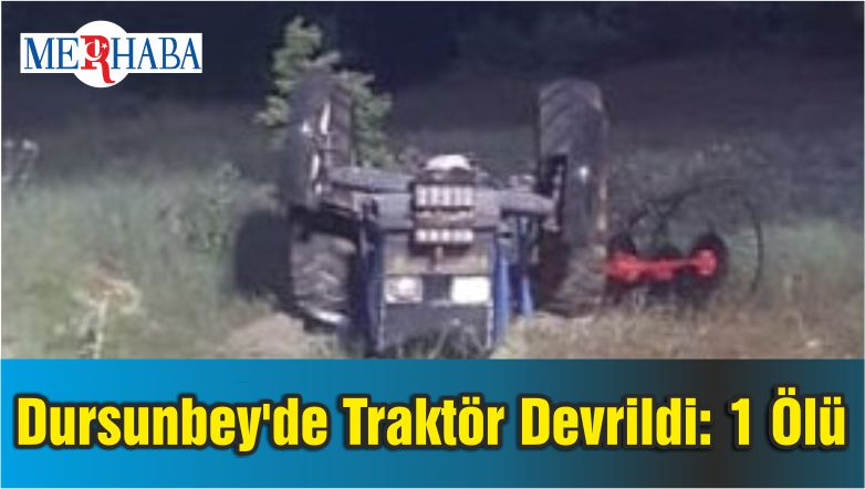 Dursunbey'de Traktör Devrildi: 1 Ölü