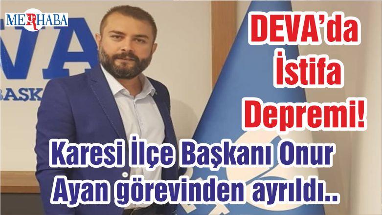 Balıkesir DEVA'da İstifa Depremi! Karesi İlçe Başkanı Onur Ayan görevinden ayrıldı..