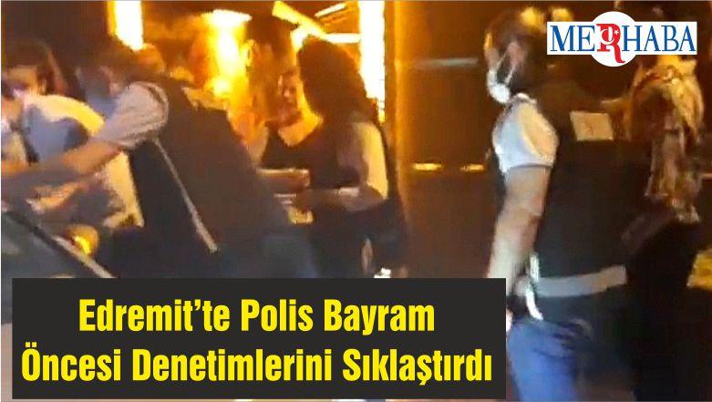 Edremit'te Polis Bayram Öncesi Denetimlerini Sıklaştırdı