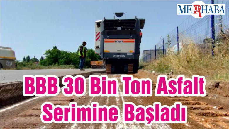 BBB 30 Bin Ton Asfalt Serimine Başladı