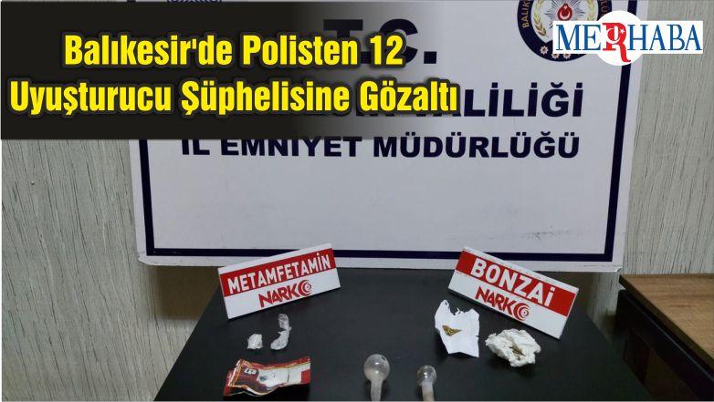 Balıkesir'de Polisten 12 Uyuşturucu Şüphelisine Gözaltı
