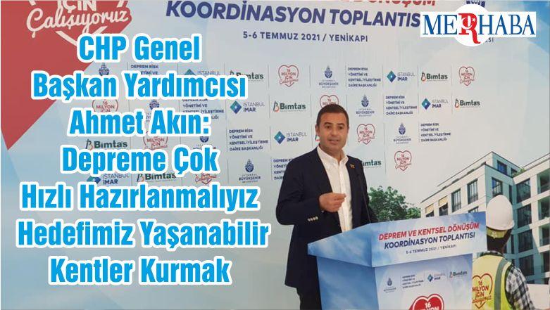 CHP Genel Başkan Yardımcısı Ahmet Akın: Depreme Çok Hızlı Hazırlanmalıyız Hedefimiz Yaşanabilir Kentler Kurmak