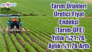 Tarım Ürünleri Üretici Fiyat Endeksi (Tarım-ÜFE) Yıllık %21.76, Aylık %1.76 Arttı