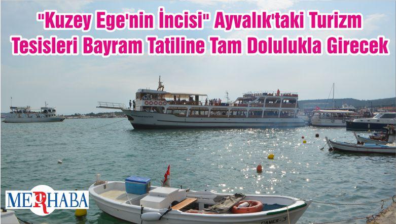 """""""Kuzey Ege'nin İncisi"""" Ayvalık'taki Turizm Tesisleri Bayram Tatiline Tam Dolulukla Girecek"""