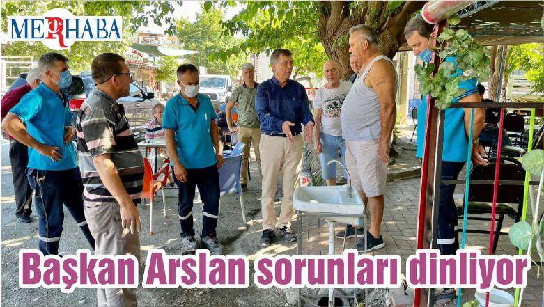 Başkan Arslan sorunları dinliyor