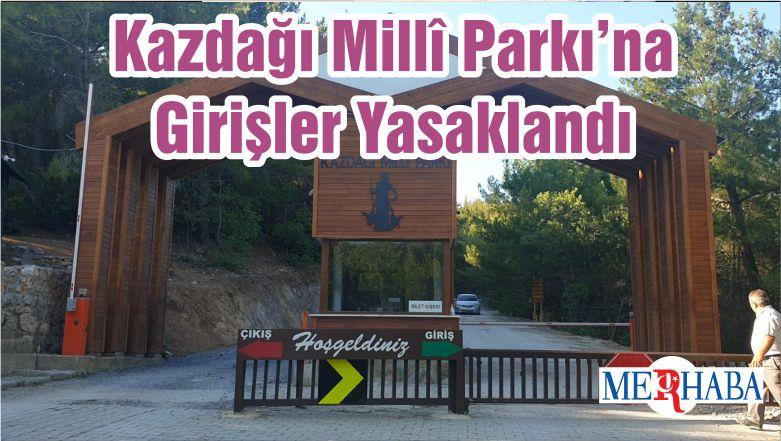 Kazdağı Millî Parkı'na Girişler Yasaklandı