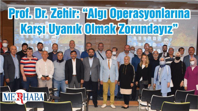 """Prof. Dr. Zehir: """"Algı Operasyonlarına Karşı Uyanık Olmak Zorundayız"""""""