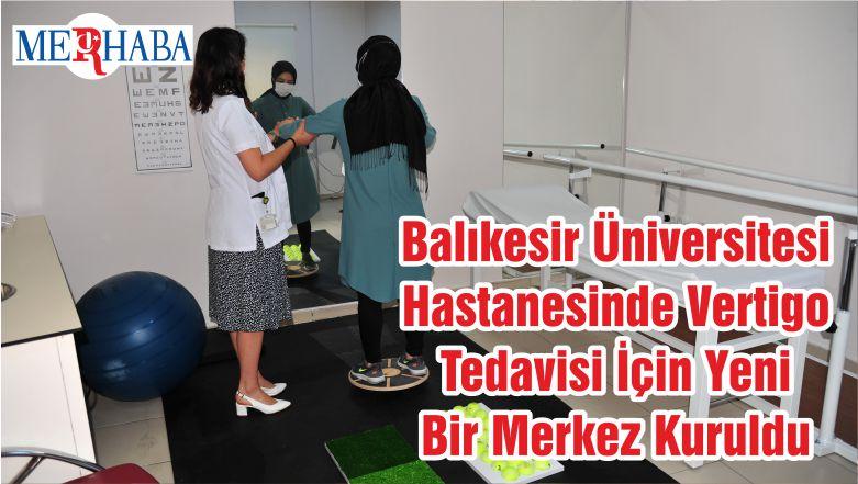 Balıkesir Üniversitesi Hastanesinde Vertigo Tedavisi İçin Yeni Bir Merkez Kuruldu