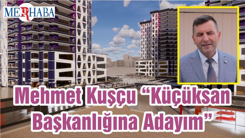 "Mehmet Kuşçu ""Küçüksan Başkanlığına Adayım"""