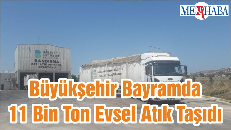 Büyükşehir Bayramda 11 Bin Ton Evsel Atık Taşıdı