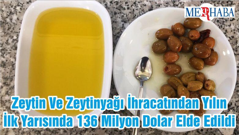 Zeytin Ve Zeytinyağı İhracatından Yılın İlk Yarısında 136 Milyon Dolar Elde Edildi