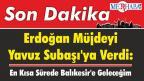 Cumhurbaşkanı Erdoğan Müjdeyi Yavuz Subaşı'ya Verdi: En Kısa Sürede Balıkesir'e Geleceğim