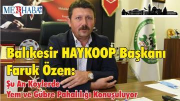 Balıkesir HAYKOOP Başkanı Faruk Özen: Şu An Köylerde Yem ve Gübre Pahalılığı Konuşuluyor