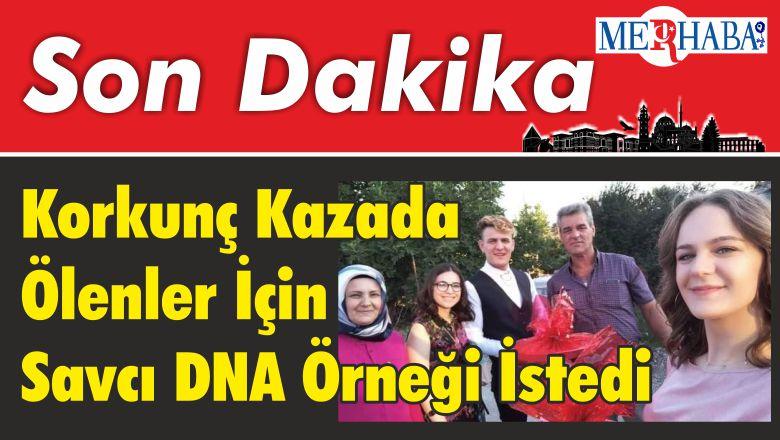 Korkunç Kazada Ölenler İçin Savcı DNA Örneği İstedi