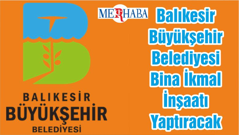 Balıkesir Büyükşehir Belediyesi Bina İkmal İnşaatı Yaptıracak