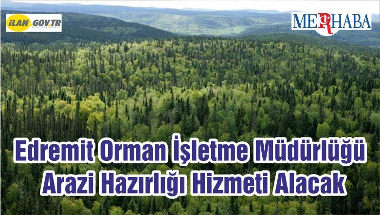 Edremit Orman İşletme Müdürlüğü Arazi Hazırlığı Hizmeti Alacak