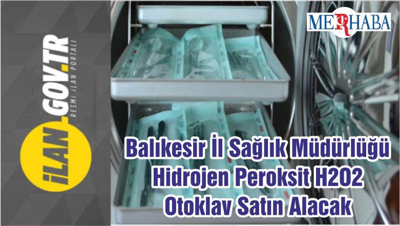 Balıkesir İl Sağlık Müdürlüğü Hidrojen Peroksit H2O2 Otoklav Satın Alacak