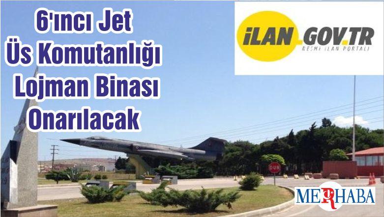 6'ıncı Jet Üs Komutanlığı Lojman Binası Onarılacak