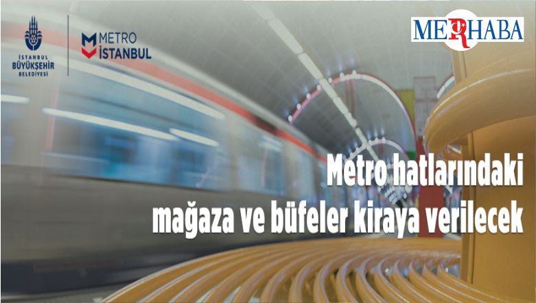 Metro Hatlarındaki Ticari Alanlar Kiraya Verilecek
