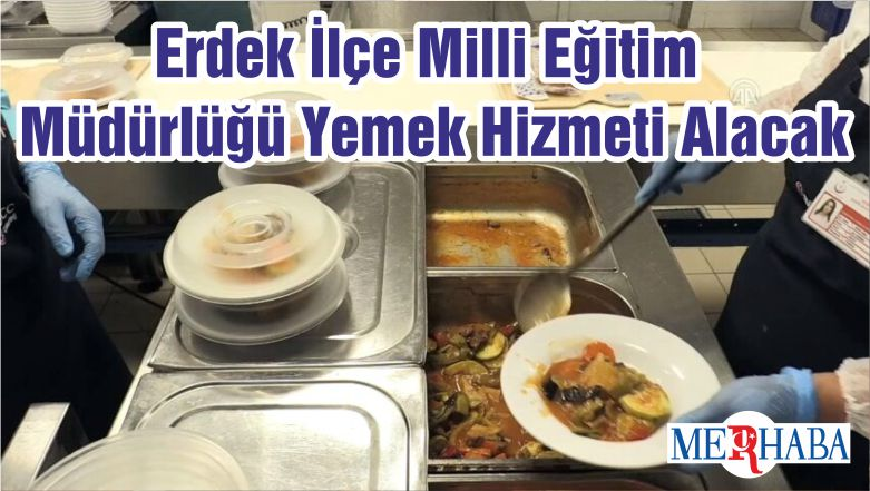 Erdek İlçe Milli Eğitim Müdürlüğü Yemek Hizmeti Alacak
