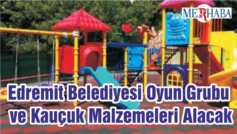 Edremit Belediyesi Oyun Grubu ve Kauçuk Malzemeleri Alacak