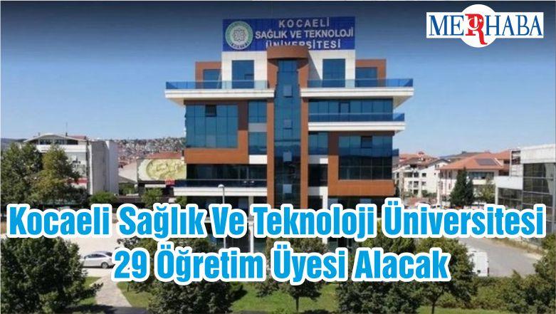 Kocaeli Sağlık Ve Teknoloji Üniversitesi 29 Öğretim Üyesi Alacak