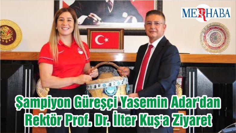 Şampiyon Güreşçi Yasemin Adar'dan Rektör Prof. Dr. İlter Kuş'a Ziyaret