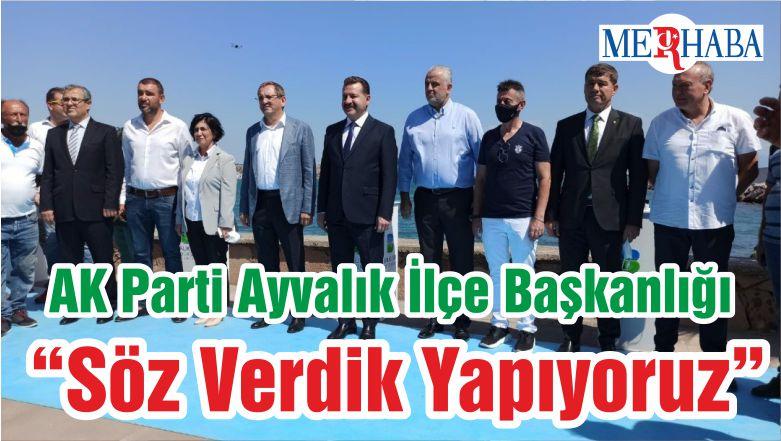 """AK Parti Ayvalık İlçe Başkanlığı """"Söz Verdik Yapıyoruz"""""""