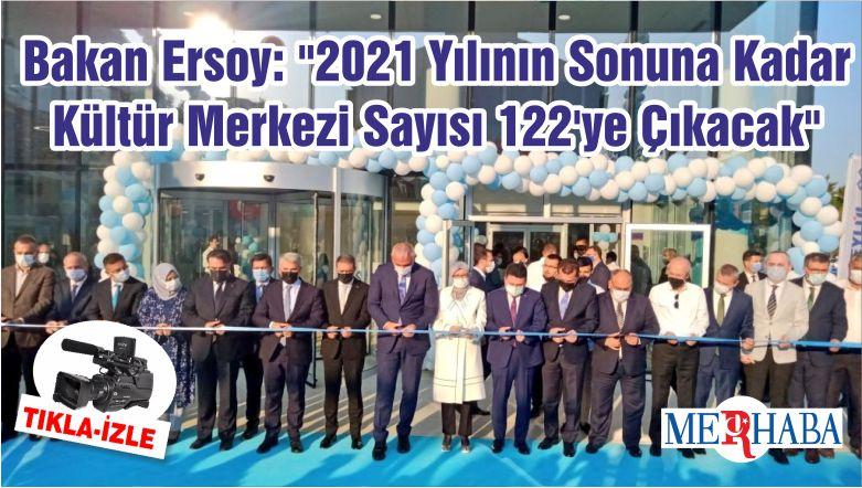 """Bakan Ersoy: """"2021 Yılının Sonuna Kadar Kültür Merkezi Sayısı 122'ye Çıkacak"""""""