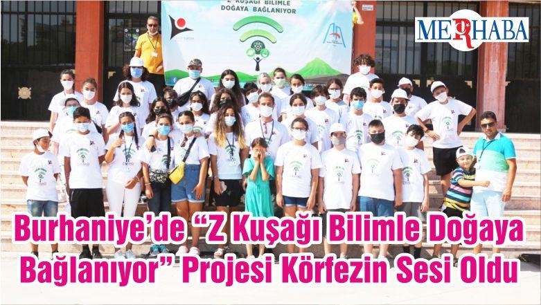 """Burhaniye'de """"Z Kuşağı Bilimle Doğaya Bağlanıyor"""" Projesi Körfezin Sesi Oldu"""