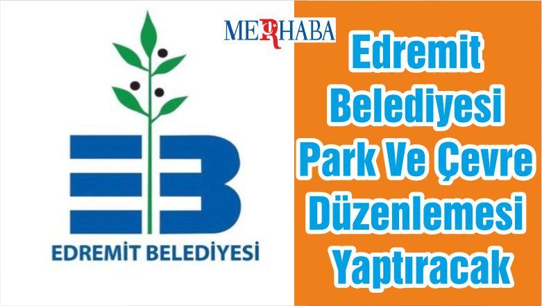 Edremit Belediyesi Park Ve Çevre Düzenlemesi Yaptıracak