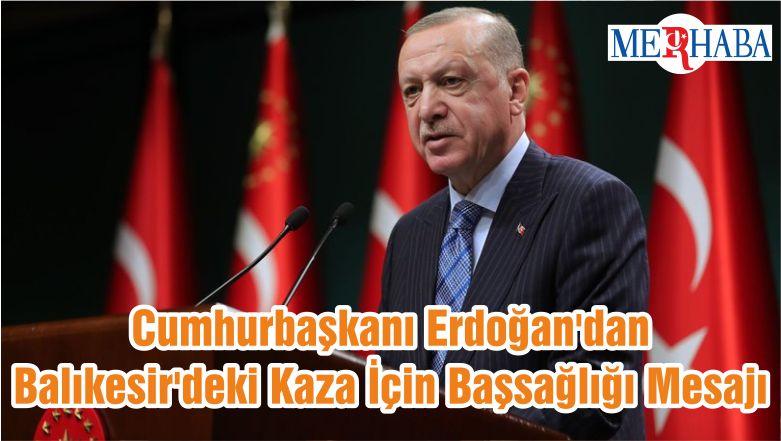 Cumhurbaşkanı Erdoğan'dan Balıkesir'deki Kaza İçin Başsağlığı Mesajı