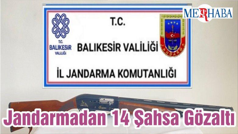 Balıkesir'de Jandarmadan 14 Şahsa Gözaltı