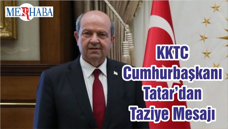 KKTC Cumhurbaşkanı Tatar'dan Taziye Mesajı