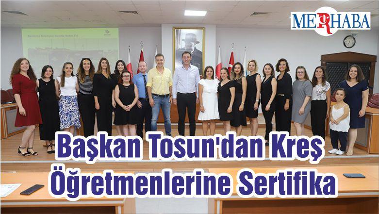 Başkan Tosun'dan Kreş Öğretmenlerine Sertifika