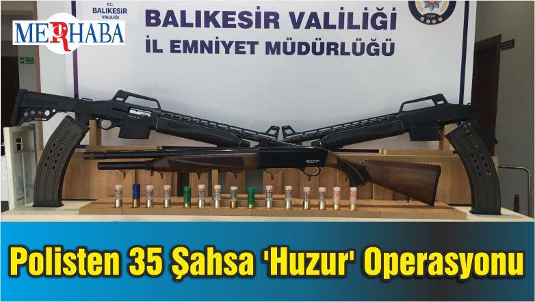 Balıkesir'de Polisten 35 Şahsa 'Huzur' Operasyonu