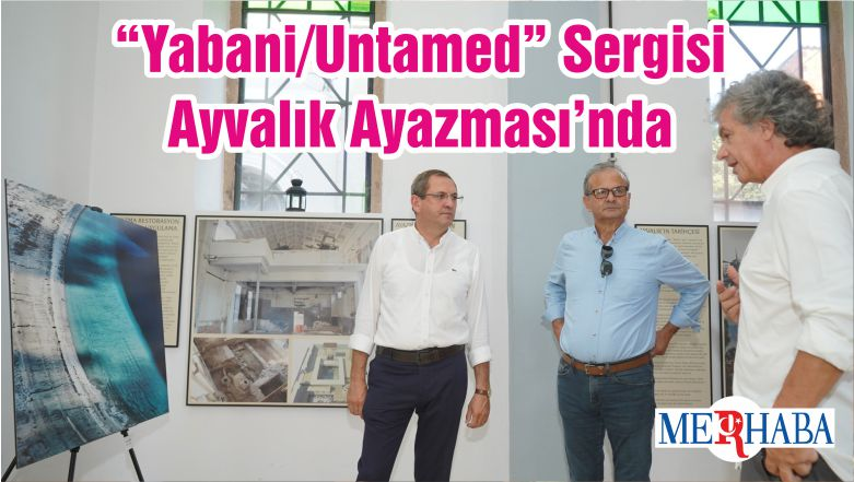 """""""Yabani/Untamed"""" Sergisi Ayvalık Ayazması'nda"""